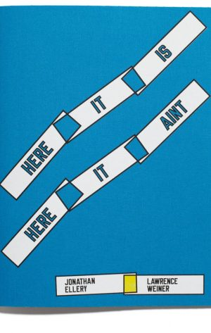 Browns-Editions-HERE-IT-IS-HERE-IT-AINT-Jonathan-Ellery-Lawrence-Weiner-01