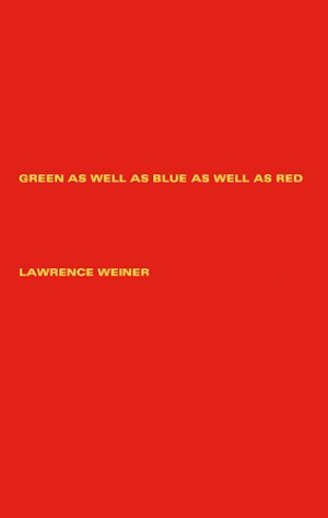 lawrence-weiner-green-as-well-as-blue-as-well-as-red-37